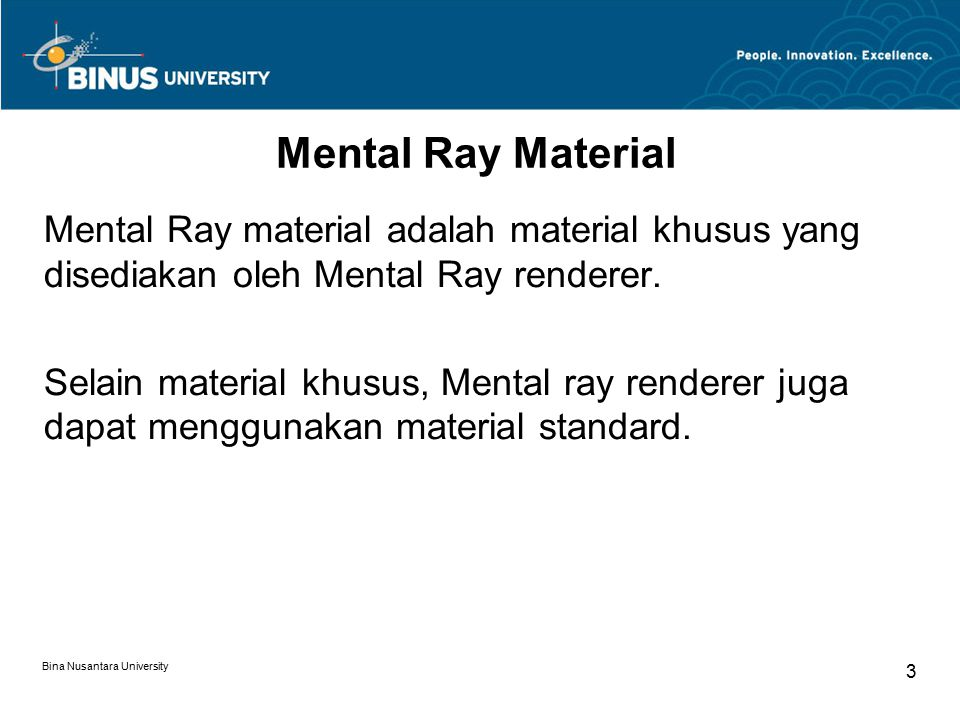 Bina Nusantara University 4 Mental Ray Material Contoh Material khusus mental ray: Arch & Design Car Paint Material Glass (physics_phen) SSS (Sub Surface Scattering) material