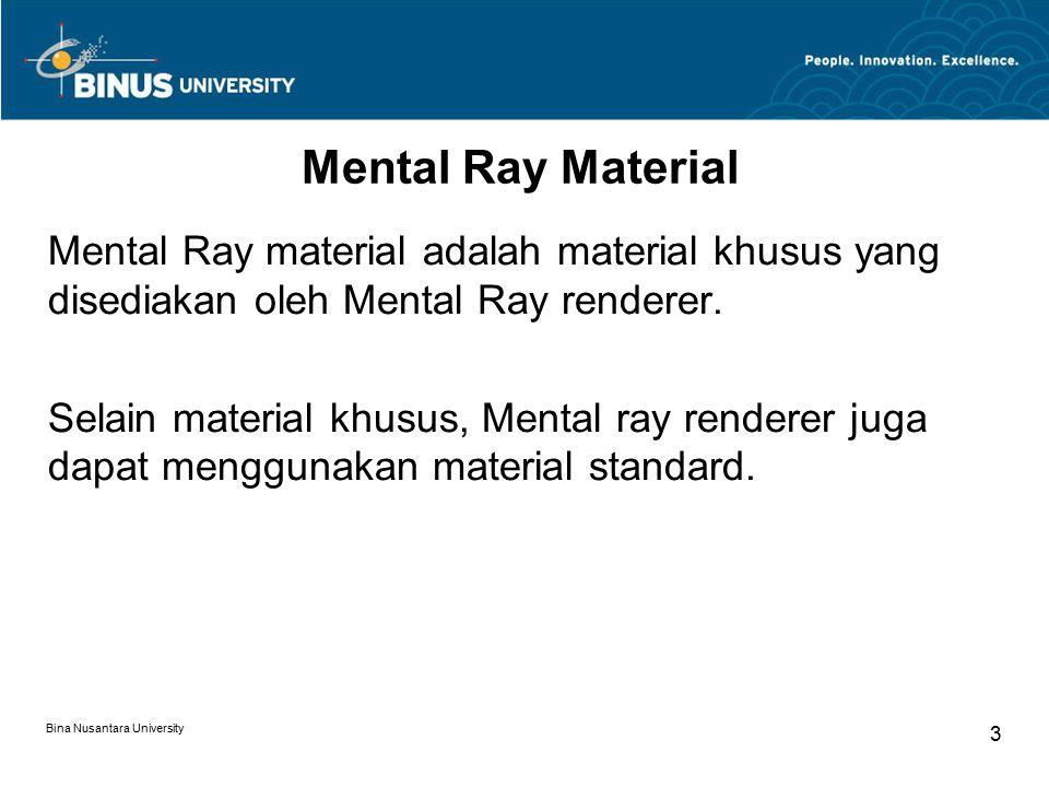Bina Nusantara University 3 Mental Ray Material Mental Ray material adalah material khusus yang disediakan oleh Mental Ray renderer.