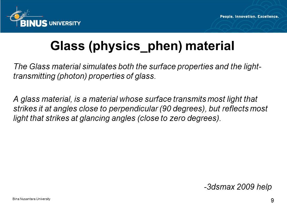 Bina Nusantara University 9 Glass (physics_phen) material The Glass material simulates both the surface properties and the light- transmitting (photon