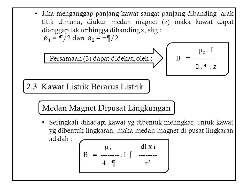 Jika menganggap panjang kawat sangat panjang dibanding jarak titik dimana, diukur medan magnet (z) maka kawat dapat dianggap tak terhingga dibanding z
