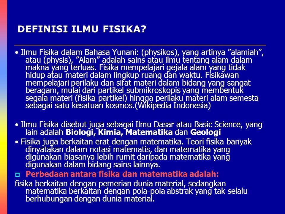 """Ilmu Fisika dalam Bahasa Yunani: (physikos), yang artinya """"alamiah"""", atau (physis), """"Alam"""" adalah sains atau ilmu tentang alam dalam makna yang terlua"""