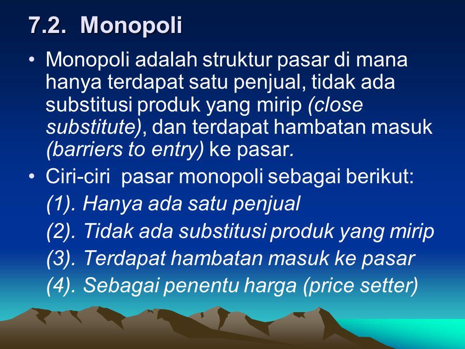 7.2. Monopoli Monopoli adalah struktur pasar di mana hanya terdapat satu penjual, tidak ada substitusi produk yang mirip (close substitute), dan terda