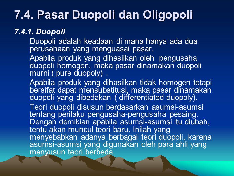 7.4. Pasar Duopoli dan Oligopoli 7.4.1. Duopoli Duopoli adalah keadaan di mana hanya ada dua perusahaan yang menguasai pasar. Apabila produk yang diha