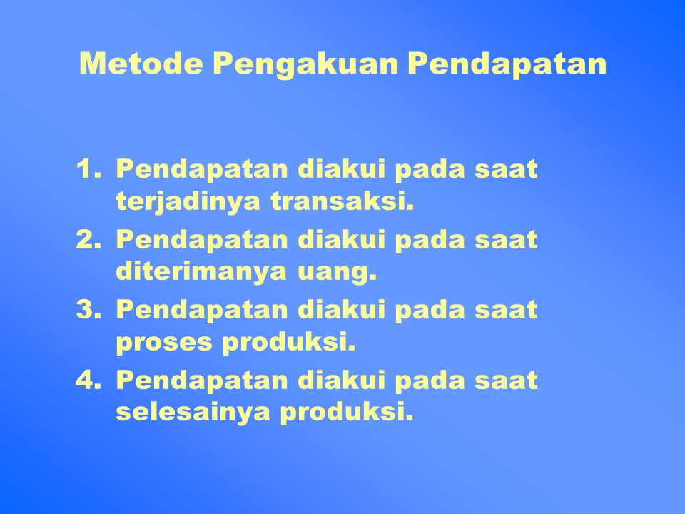 Metode Pengakuan Pendapatan 1.Pendapatan diakui pada saat terjadinya transaksi.