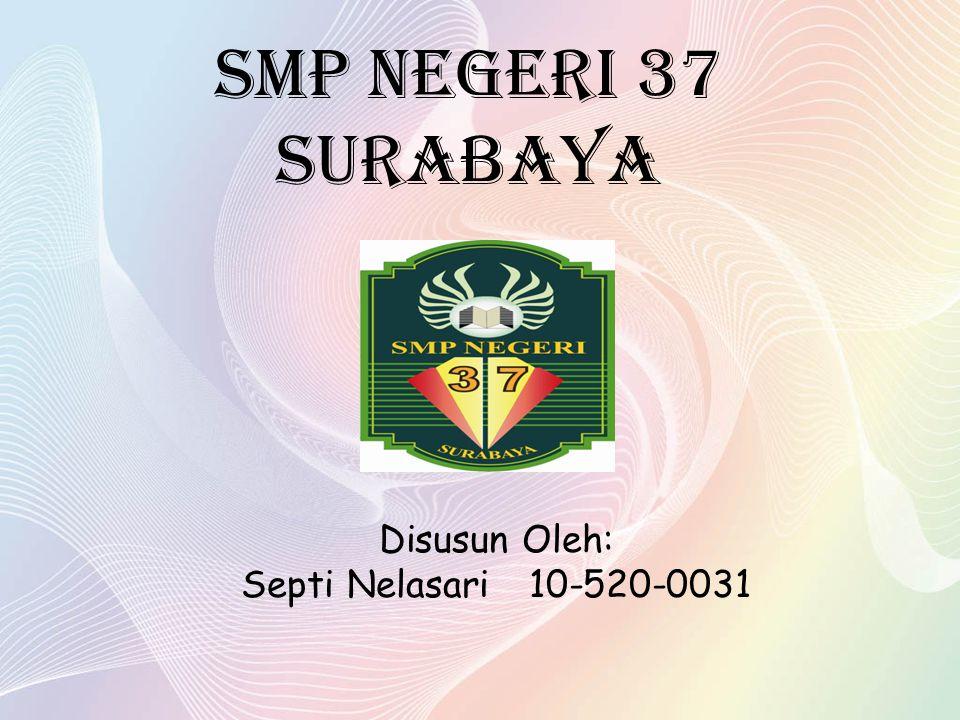 SMP NEGERI 37 SURABAYA Disusun Oleh: Septi Nelasari10-520-0031