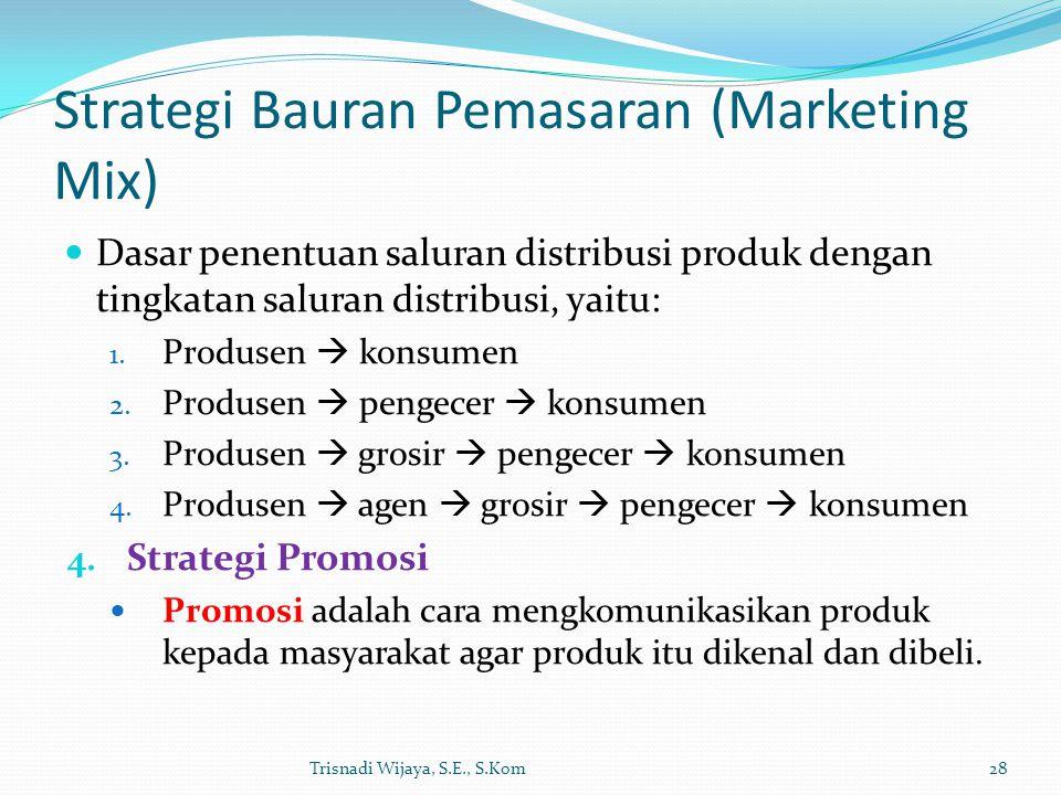 Strategi Bauran Pemasaran (Marketing Mix) Dasar penentuan saluran distribusi produk dengan tingkatan saluran distribusi, yaitu: 1. Produsen  konsumen