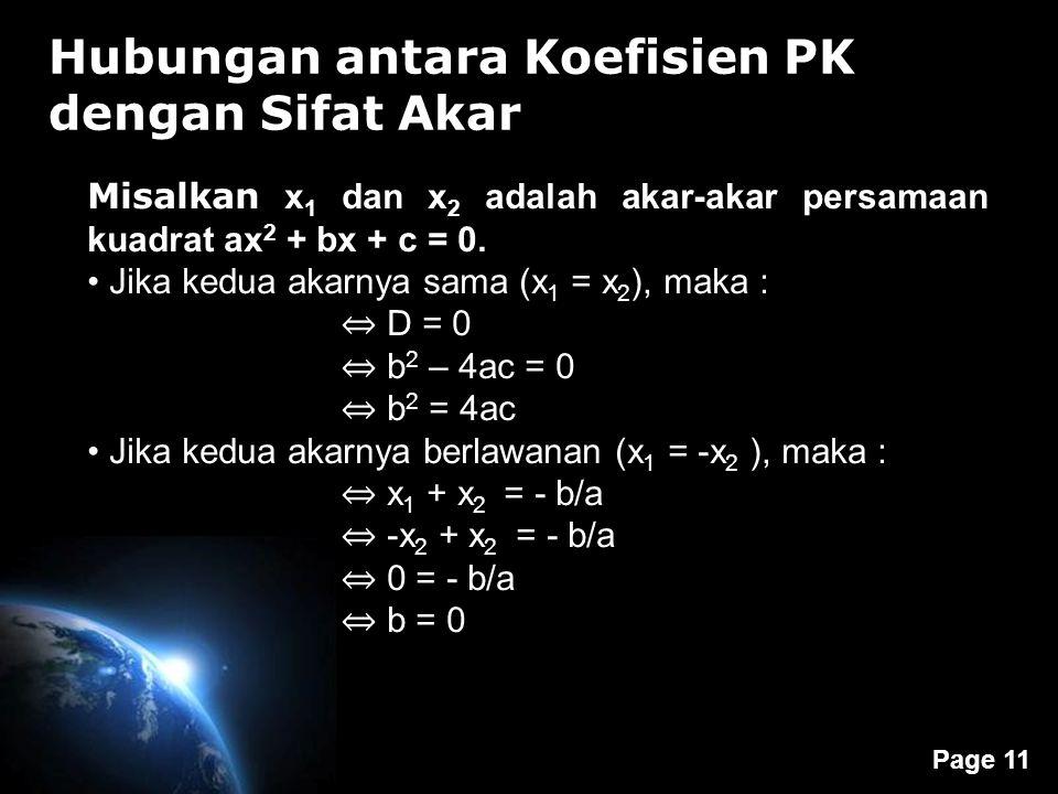 Page 11 Hubungan antara Koefisien PK dengan Sifat Akar ax 2 + bx + c = 0. Misalkan x 1 dan x 2 adalah akar-akar persamaan kuadrat ax 2 + bx + c = 0. J