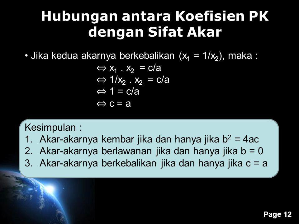Page 12 Hubungan antara Koefisien PK dengan Sifat Akar J Jika kedua akarnya berkebalikan (x 1 = 1/x 2 ), maka : ⇔ x 1.