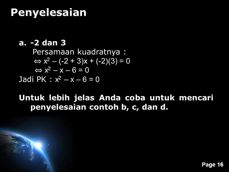 Page 16 Penyelesaian a.-2 dan 3 Persamaan kuadratnya : ⇔ x 2 – (-2 + 3)x + (-2)(3) = 0 ⇔ x 2 – x – 6 = 0 Jadi PK : x 2 – x – 6 = 0 Untuk lebih jelas A