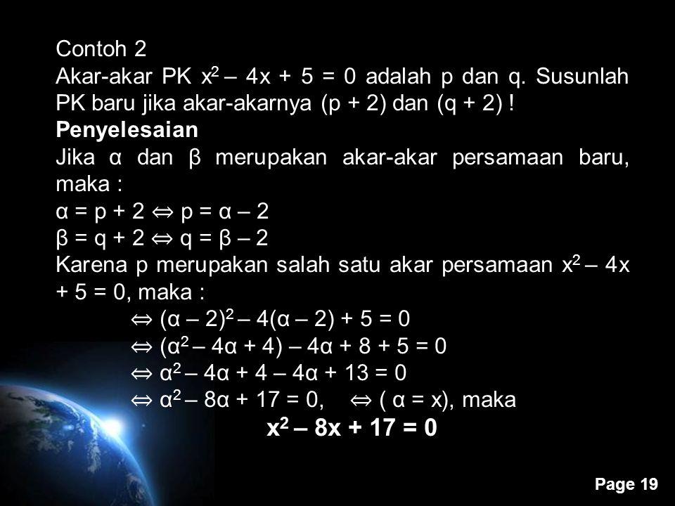 Page 19 Contoh 2 Akar-akar PK x Akar-akar PK x 2 – 4x + 5 = 0 adalah p dan q. Susunlah PK baru jika akar-akarnya (p + 2) dan (q + 2) ! Penyelesaian Ji