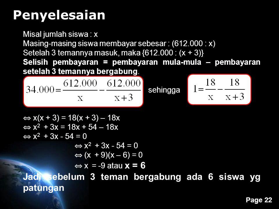 Page 22 Penyelesaian Misal jumlah siswa : x Masing-masing siswa membayar sebesar : (612.000 : x) Setelah 3 temannya masuk, maka {612.000 : (x + 3)} Se