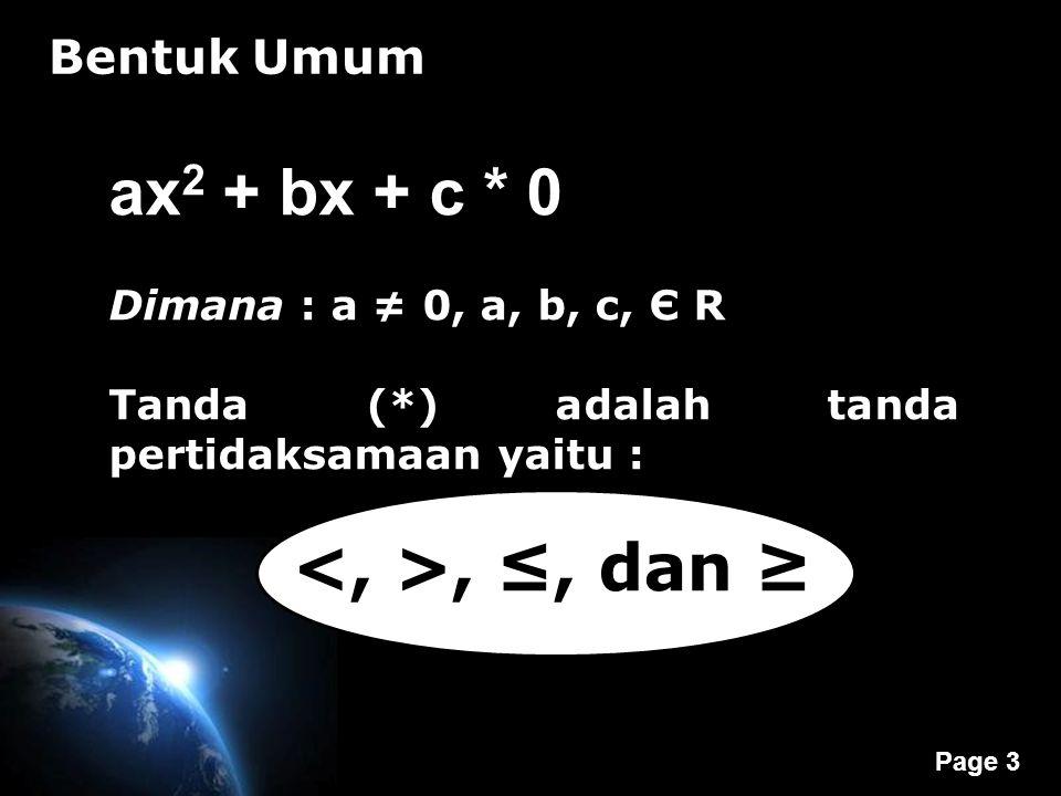 Page 3 Bentuk Umum ax 2 + bx + c * 0 Dimana : a ≠ 0, a, b, c, Є R Tanda (*) adalah tanda pertidaksamaan yaitu : <, >, ≤, dan ≥