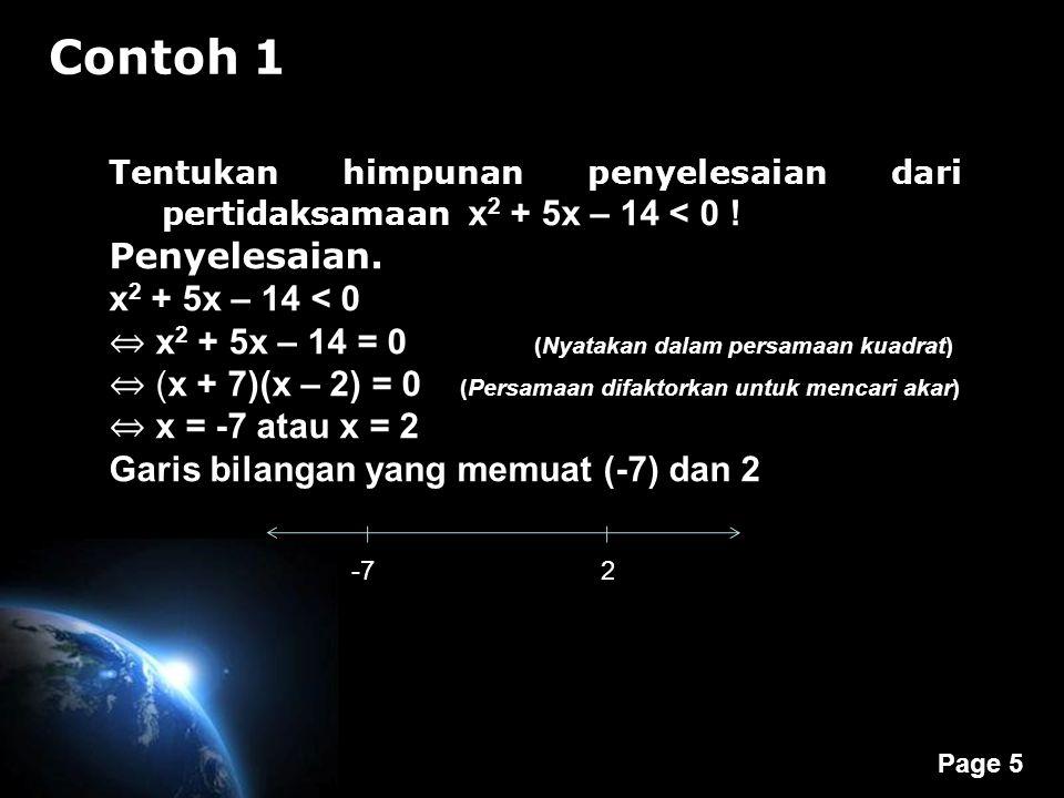 Page 6 Pengujian Uji beberapa titik, misalnya : Sebelah kiri -7, diambil -10, maka : (-10) 2 + 5(-10) – 14 = 36 (positif) Antara -7 dan 2, diambil 0, maka : (0) 2 + 5(0) – 14 = -14 (negatif) Sebelah kanan 2, diambil 3, maka : (3) 2 + 5(3) – 14 = 10 (positif) Karena tanda pertidaksamaan pada soal adalah <, maka interval yang bertanda negatif yang memenuhi pertidaksamaan.