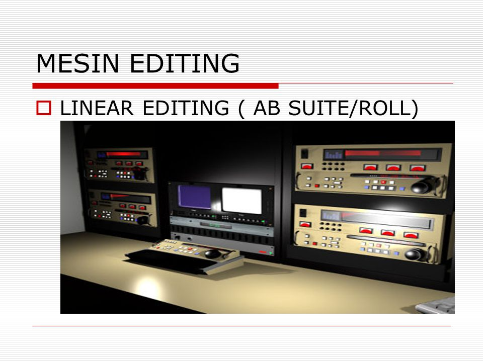 MESIN EDITING  LINEAR EDITING ( AB SUITE/ROLL)