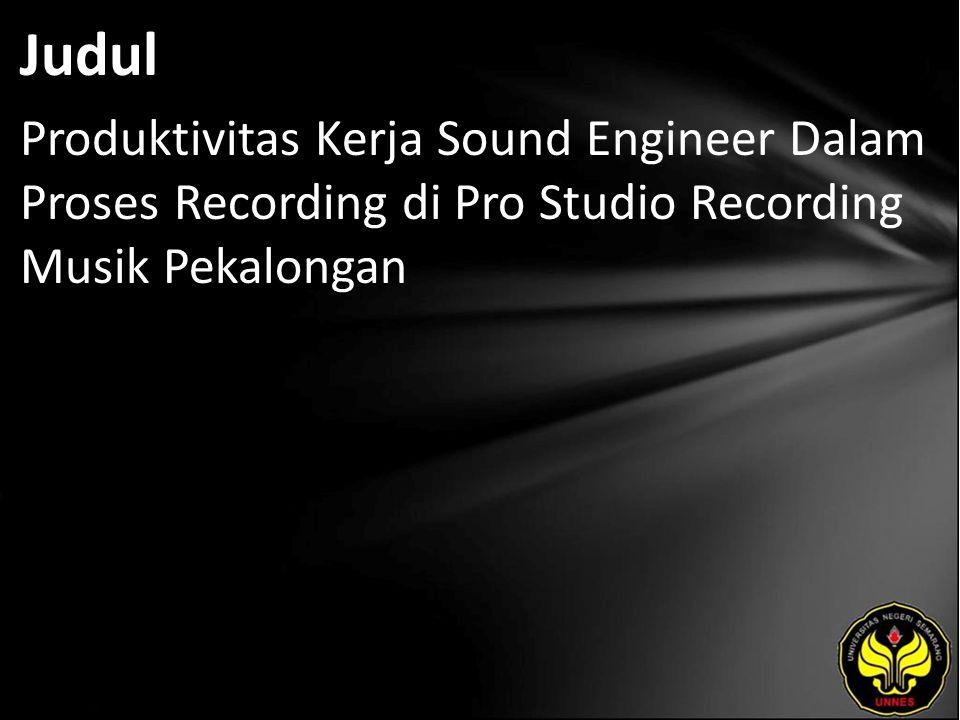 Judul Produktivitas Kerja Sound Engineer Dalam Proses Recording di Pro Studio Recording Musik Pekalongan