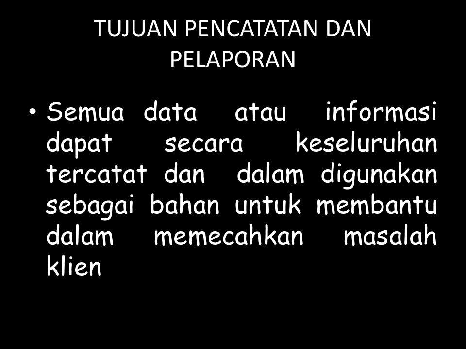 TUJUAN PENCATATAN DAN PELAPORAN Semua data atau informasi dapat secara keseluruhan tercatat dan dalam digunakan sebagai bahan untuk membantu dalam mem
