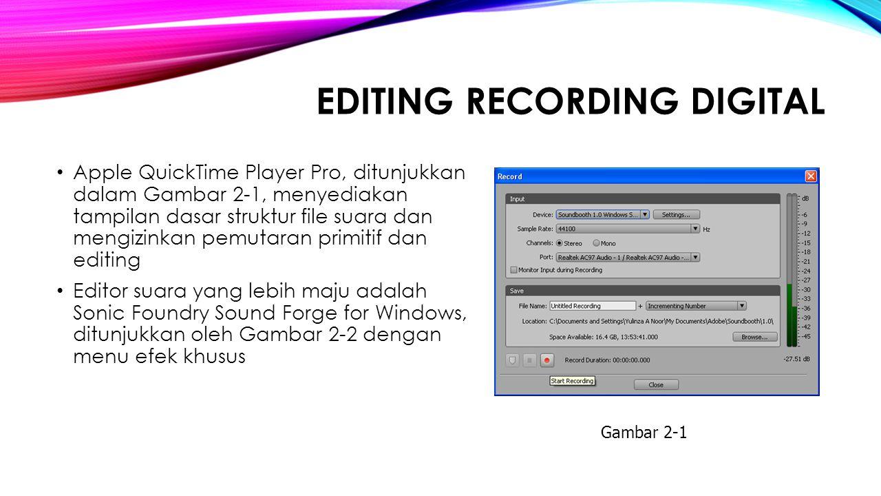 EDITING RECORDING DIGITAL Apple QuickTime Player Pro, ditunjukkan dalam Gambar 2 ‑ 1, menyediakan tampilan dasar struktur file suara dan mengizinkan p