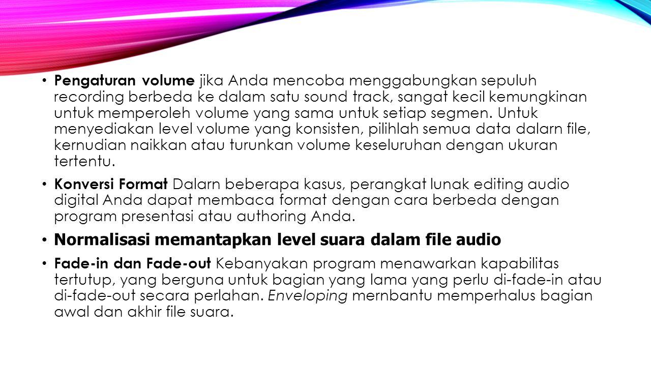 Pengaturan volume jika Anda mencoba menggabungkan sepuluh recording berbeda ke dalam satu sound track, sangat kecil kemungkinan untuk memperoleh volum