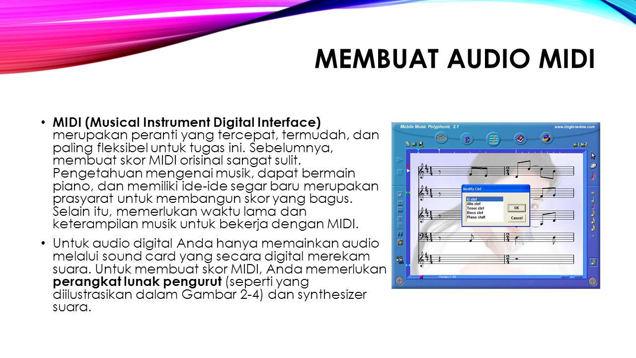 MEMBUAT AUDIO MIDI MIDI (Musical Instrument Digital Interface) merupakan peranti yang tercepat, termudah, dan paling fleksibel untuk tugas ini. Sebelu