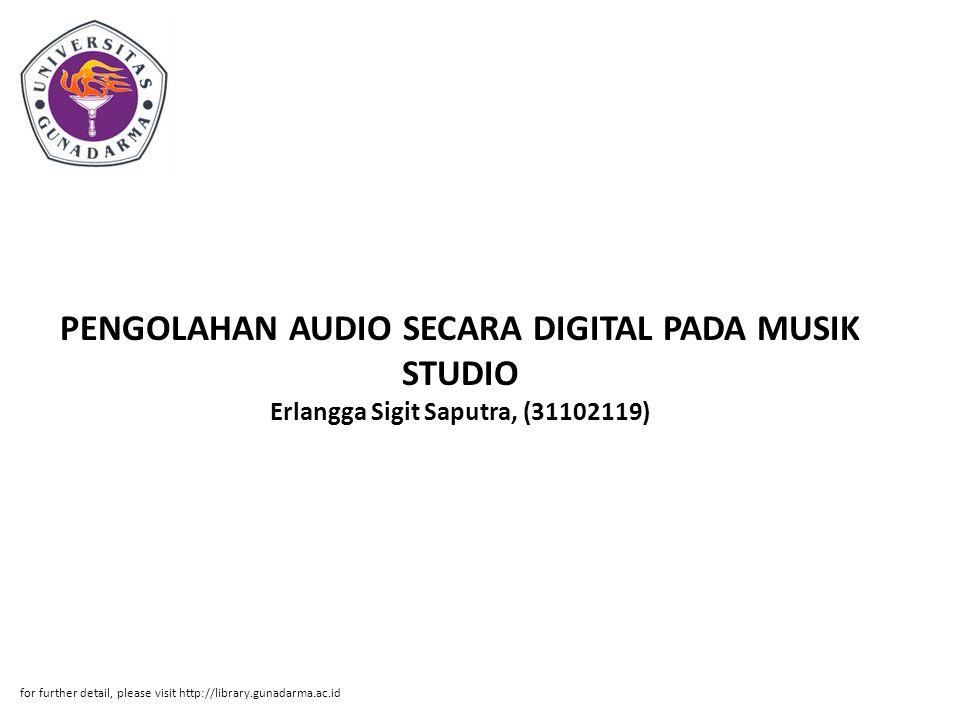 PENGOLAHAN AUDIO SECARA DIGITAL PADA MUSIK STUDIO Erlangga Sigit Saputra, (31102119) for further detail, please visit http://library.gunadarma.ac.id