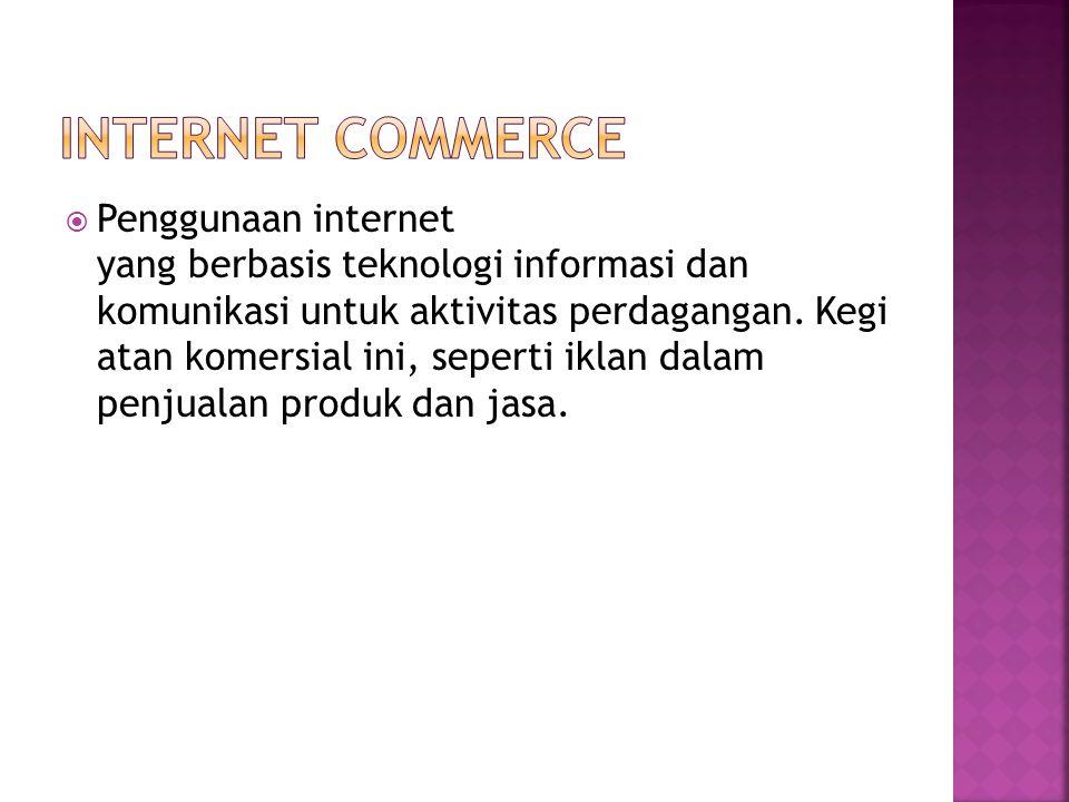  Penggunaan internet yang berbasis teknologi informasi dan komunikasi untuk aktivitas perdagangan. Kegi atan komersial ini, seperti iklan dalam penju