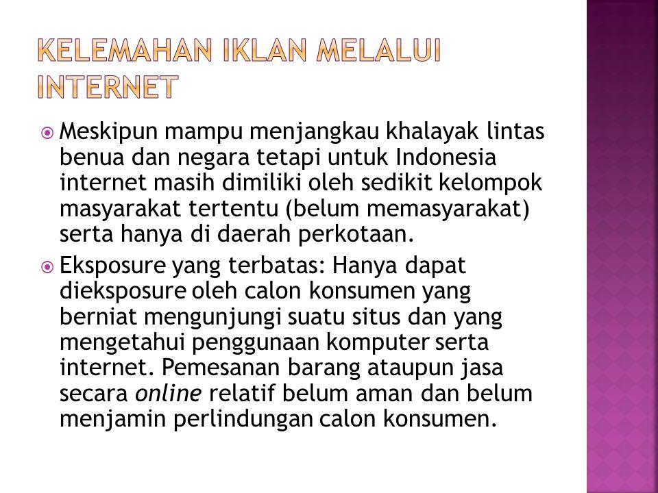  Meskipun mampu menjangkau khalayak lintas benua dan negara tetapi untuk Indonesia internet masih dimiliki oleh sedikit kelompok masyarakat tertentu