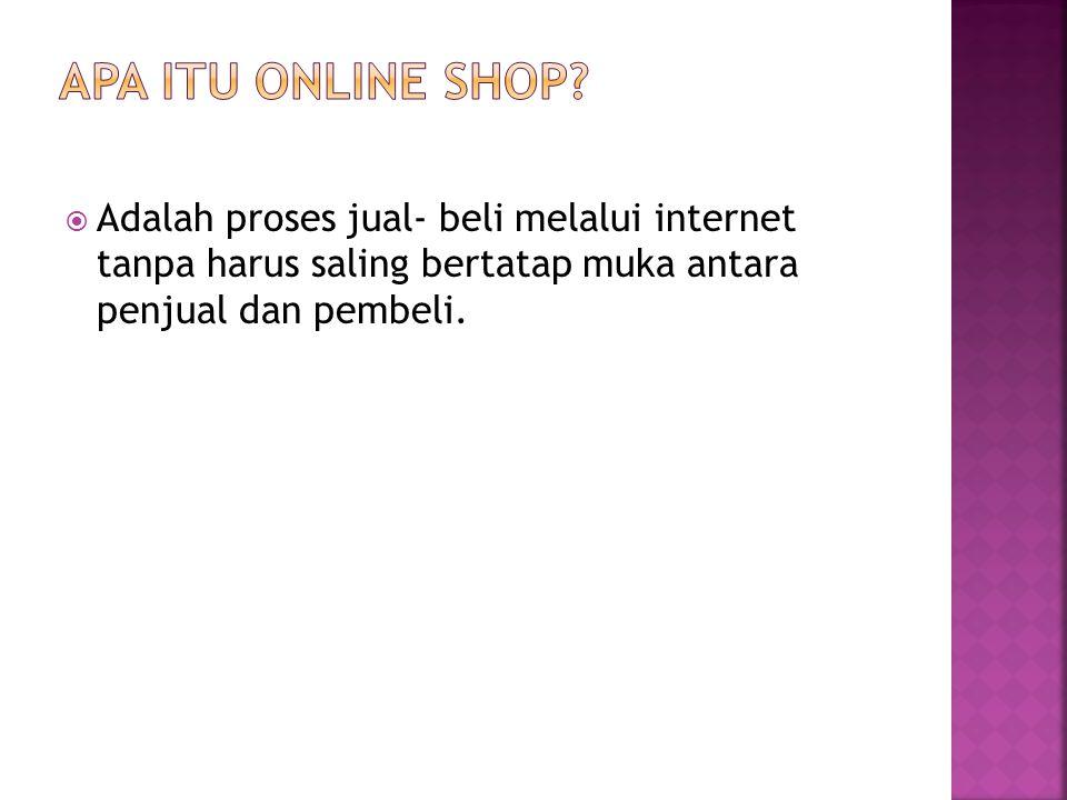  Adalah proses jual- beli melalui internet tanpa harus saling bertatap muka antara penjual dan pembeli.