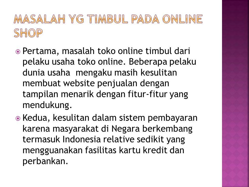  Pertama, masalah toko online timbul dari pelaku usaha toko online. Beberapa pelaku dunia usaha mengaku masih kesulitan membuat website penjualan den