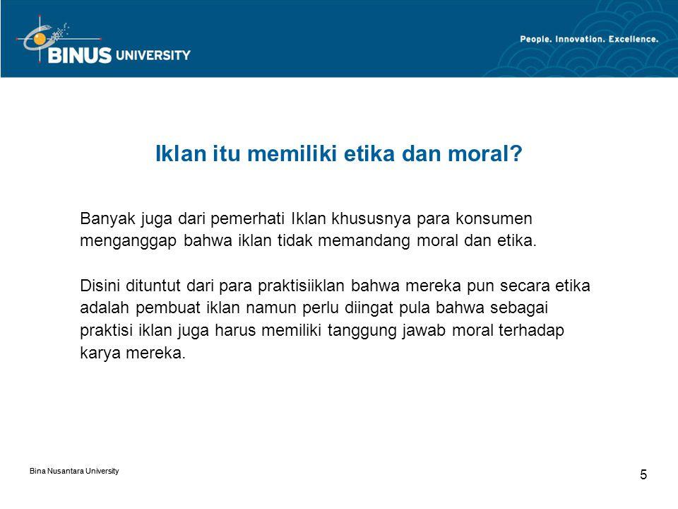 Bina Nusantara University 5 Iklan itu memiliki etika dan moral.