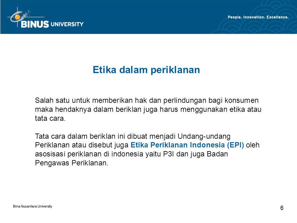 Bina Nusantara University 6 Etika dalam periklanan Salah satu untuk memberikan hak dan perlindungan bagi konsumen maka hendaknya dalam beriklan juga harus menggunakan etika atau tata cara.
