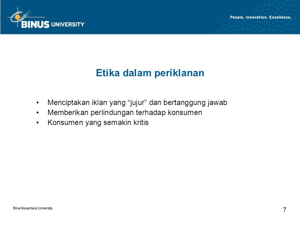 Bina Nusantara University 7 Menciptakan iklan yang jujur dan bertanggung jawab Memberikan perlindungan terhadap konsumen Konsumen yang semakin kritis Etika dalam periklanan