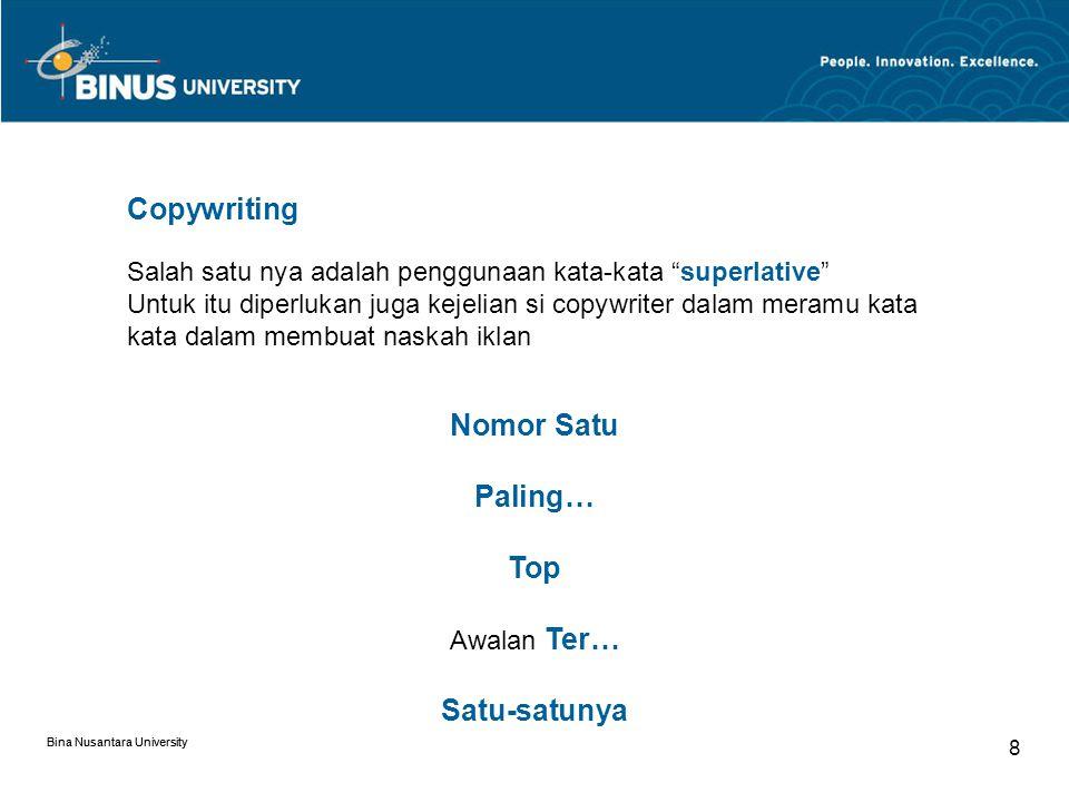Bina Nusantara University 8 Salah satu nya adalah penggunaan kata-kata superlative Untuk itu diperlukan juga kejelian si copywriter dalam meramu kata kata dalam membuat naskah iklan Nomor Satu Paling… Top Awalan Ter… Satu-satunya Copywriting