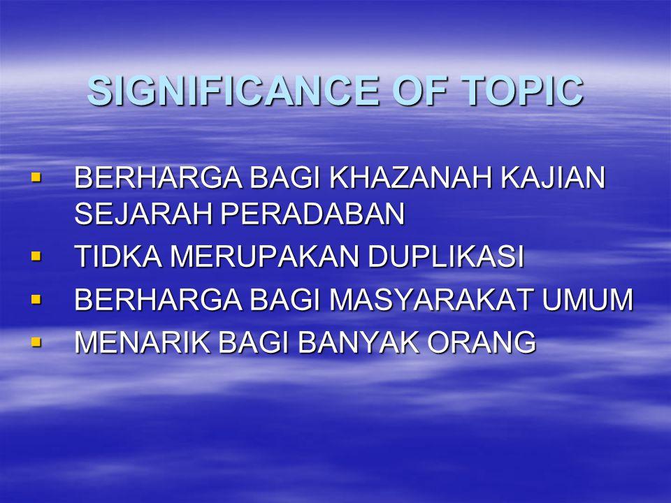 SIGNIFICANCE OF TOPIC  BERHARGA BAGI KHAZANAH KAJIAN SEJARAH PERADABAN  TIDKA MERUPAKAN DUPLIKASI  BERHARGA BAGI MASYARAKAT UMUM  MENARIK BAGI BAN