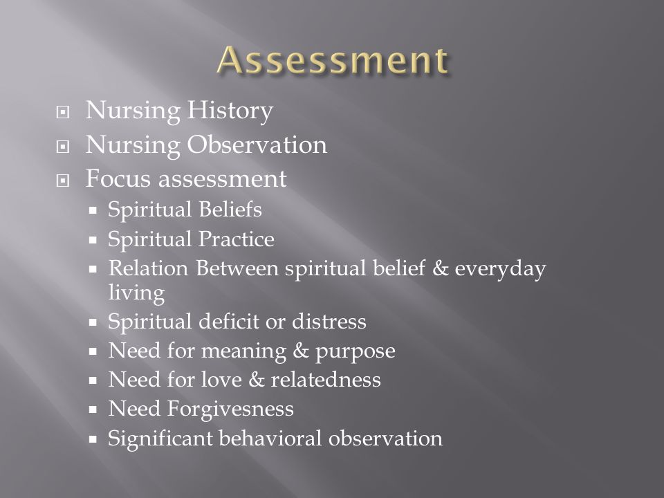  Nursing History  Nursing Observation  Focus assessment  Spiritual Beliefs  Spiritual Practice  Relation Between spiritual belief & everyday liv