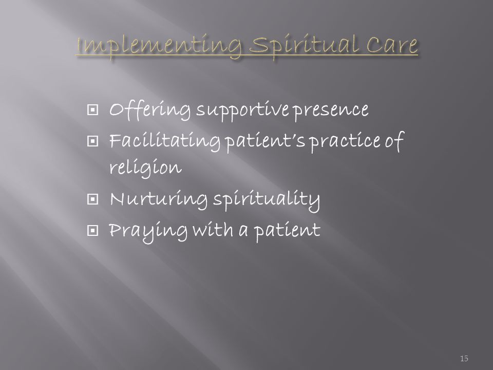  Offering supportive presence  Facilitating patient's practice of religion  Nurturing spirituality  Praying with a patient 15