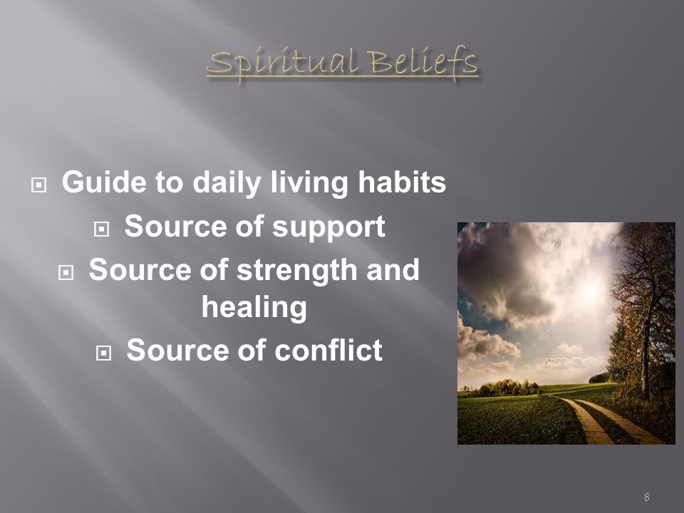  Guide to daily living habits  Source of support  Source of strength and healing  Source of conflict 8