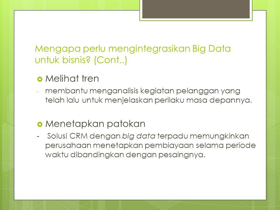 Mengapa perlu mengintegrasikan Big Data untuk bisnis? (Cont..)  Melihat tren - membantu menganalisis kegiatan pelanggan yang telah lalu untuk menjela