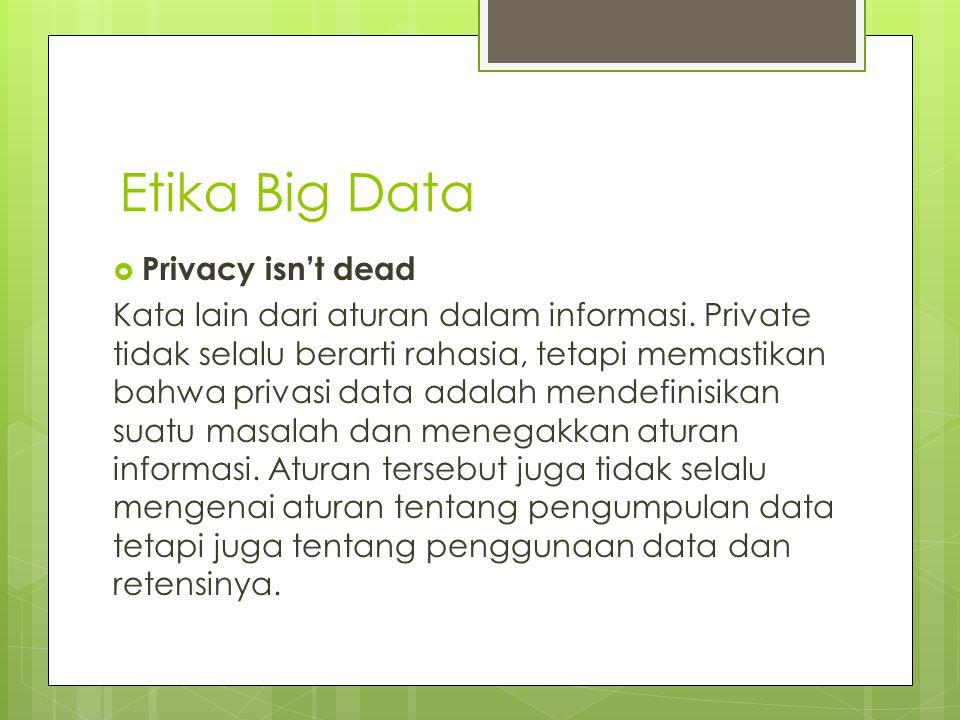  Privacy isn't dead Kata lain dari aturan dalam informasi. Private tidak selalu berarti rahasia, tetapi memastikan bahwa privasi data adalah mendefin