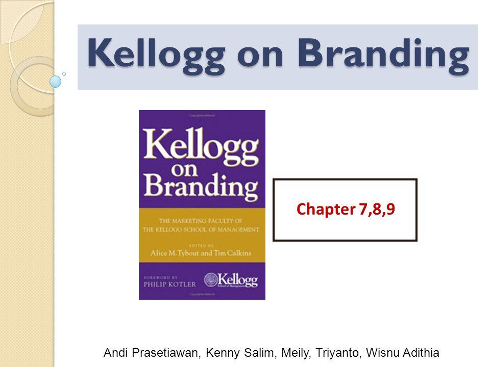 Kellogg on Branding Chapter 7,8,9 Andi Prasetiawan, Kenny Salim, Meily, Triyanto, Wisnu Adithia