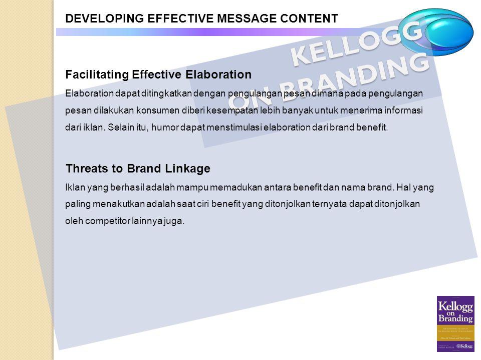 KELLOGG ON BRANDING DEVELOPING EFFECTIVE MESSAGE CONTENT Facilitating Effective Elaboration Elaboration dapat ditingkatkan dengan pengulangan pesan di