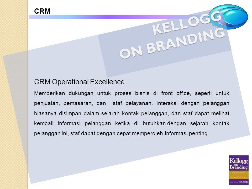 KELLOGG ON BRANDING CRM CRM Operational Excellence Memberikan dukungan untuk proses bisnis di front office, seperti untuk penjualan, pemasaran, dan st