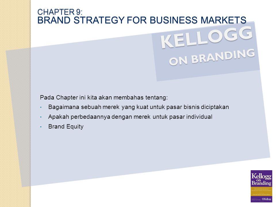KELLOGG ON BRANDING Pada Chapter ini kita akan membahas tentang: Bagaimana sebuah merek yang kuat untuk pasar bisnis diciptakan Apakah perbedaannya de