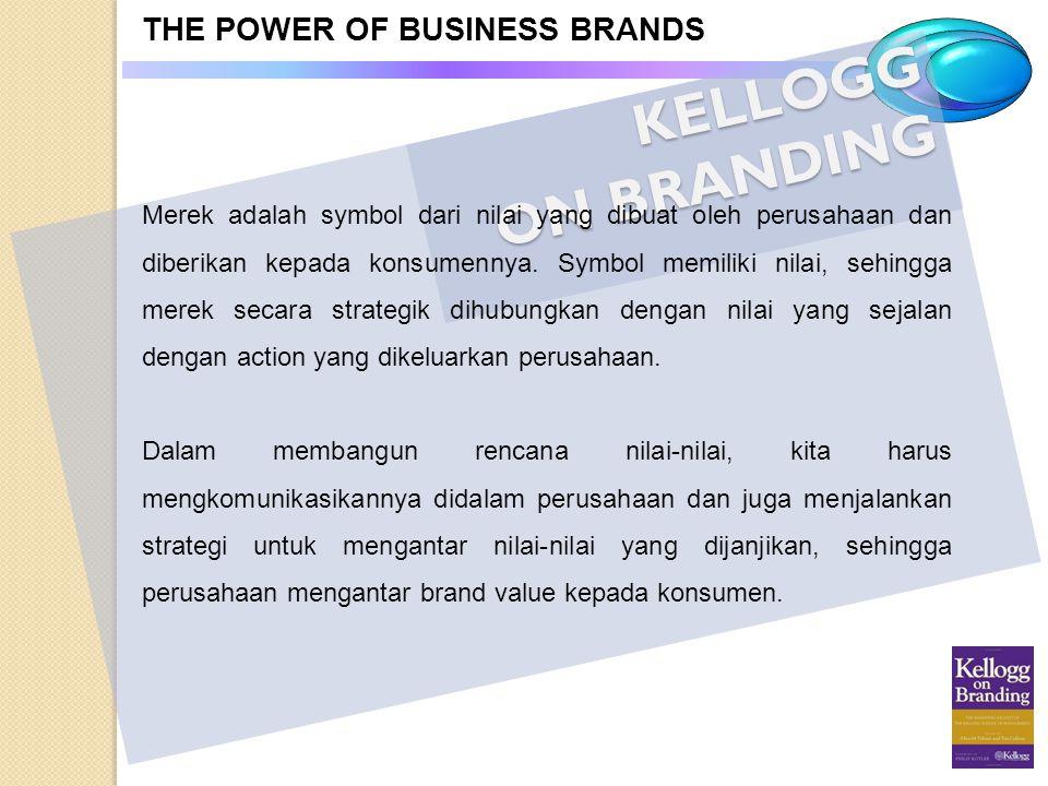 KELLOGG ON BRANDING THE POWER OF BUSINESS BRANDS Merek adalah symbol dari nilai yang dibuat oleh perusahaan dan diberikan kepada konsumennya. Symbol m