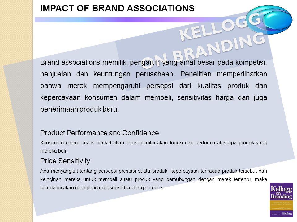 KELLOGG ON BRANDING IMPACT OF BRAND ASSOCIATIONS Brand associations memiliki pengaruh yang amat besar pada kompetisi, penjualan dan keuntungan perusah