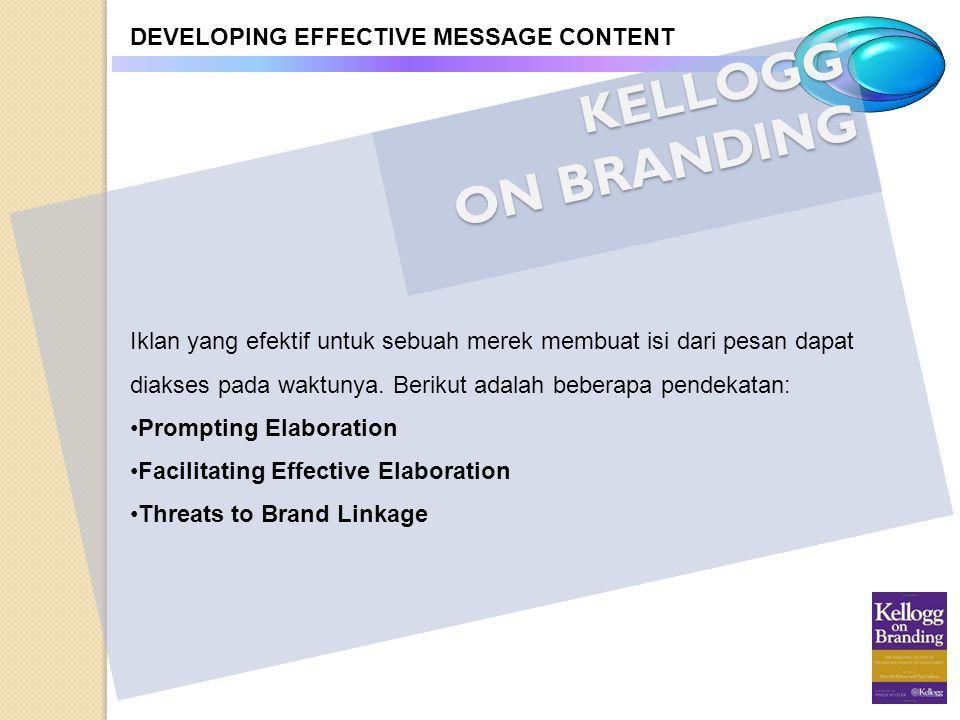 KELLOGG ON BRANDING DEVELOPING EFFECTIVE MESSAGE CONTENT Iklan yang efektif untuk sebuah merek membuat isi dari pesan dapat diakses pada waktunya. Ber