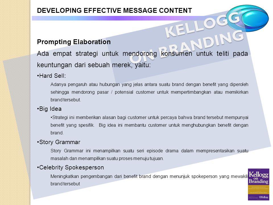 KELLOGG ON BRANDING DEVELOPING EFFECTIVE MESSAGE CONTENT Prompting Elaboration Ada empat strategi untuk mendorong konsumen untuk teliti pada keuntunga