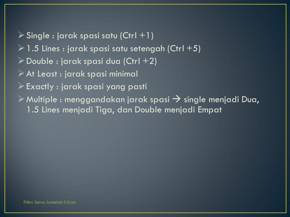 Fithri Selva Jumeilah S.Kom  Single : jarak spasi satu (Ctrl +1)  1.5 Lines : jarak spasi satu setengah (Ctrl +5)  Double : jarak spasi dua (Ctrl +