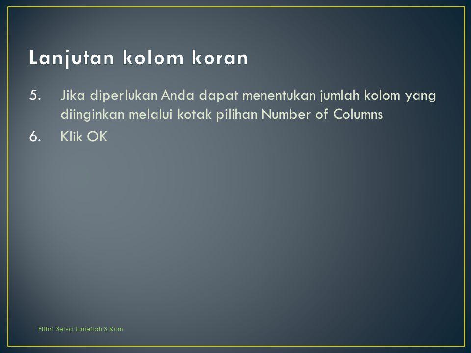 Fithri Selva Jumeilah S.Kom 5.Jika diperlukan Anda dapat menentukan jumlah kolom yang diinginkan melalui kotak pilihan Number of Columns 6.Klik OK