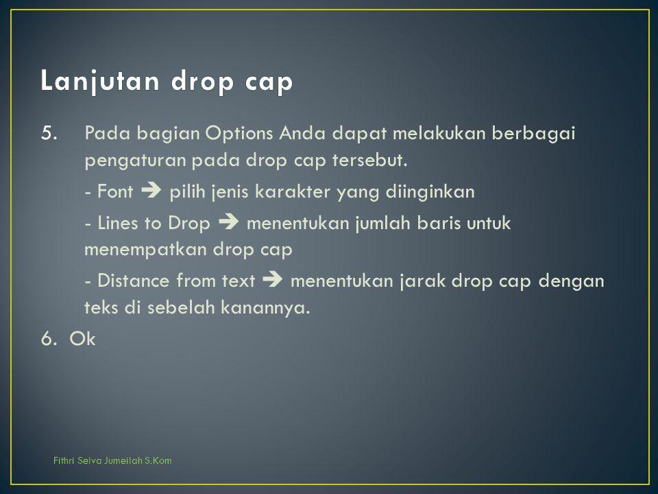 Fithri Selva Jumeilah S.Kom 5.Pada bagian Options Anda dapat melakukan berbagai pengaturan pada drop cap tersebut. - Font  pilih jenis karakter yang