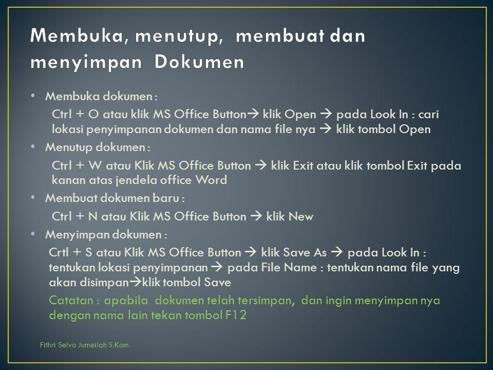 Fithri Selva Jumeilah S.Kom Membuka dokumen : Ctrl + O atau klik MS Office Button  klik Open  pada Look In : cari lokasi penyimpanan dokumen dan nam
